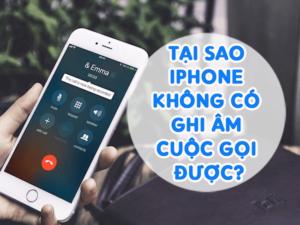 Vì sao iPhone không cho phép bạn ghi âm cuộc gọi?
